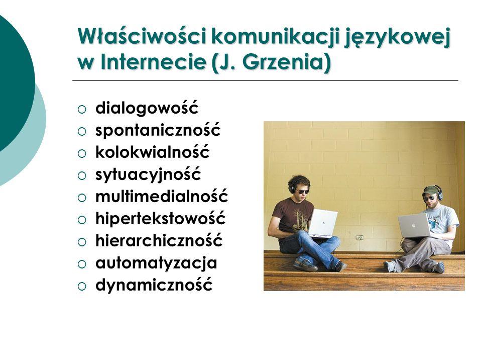 Właściwości komunikacji językowej w Internecie (J. Grzenia) dialogowość spontaniczność kolokwialność sytuacyjność multimedialność hipertekstowość hier
