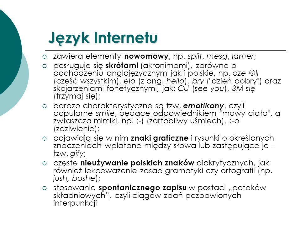 Język Internetu zawiera elementy nowomowy, np. split, mesg, lamer; posługuje się skrótami (akronimami), zarówno o pochodzeniu anglojęzycznym jak i pol