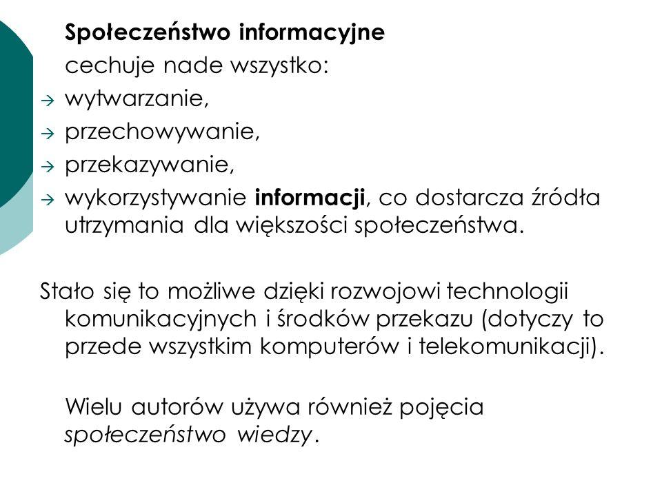 Społeczeństwo informacyjne cechuje nade wszystko: wytwarzanie, przechowywanie, przekazywanie, wykorzystywanie informacji, co dostarcza źródła utrzyman