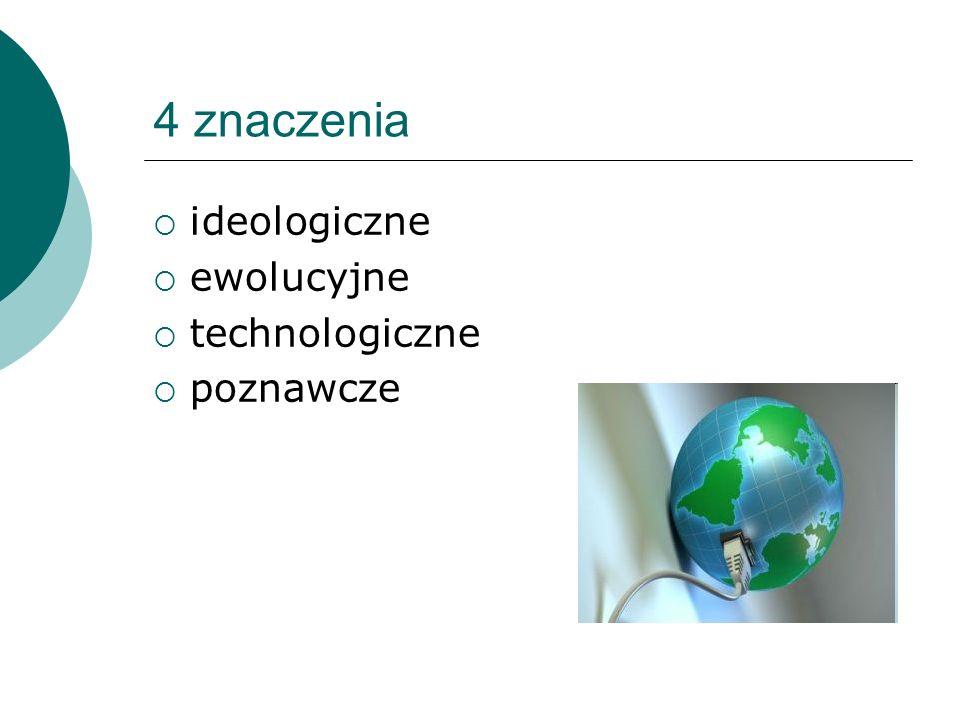 4 znaczenia ideologiczne ewolucyjne technologiczne poznawcze
