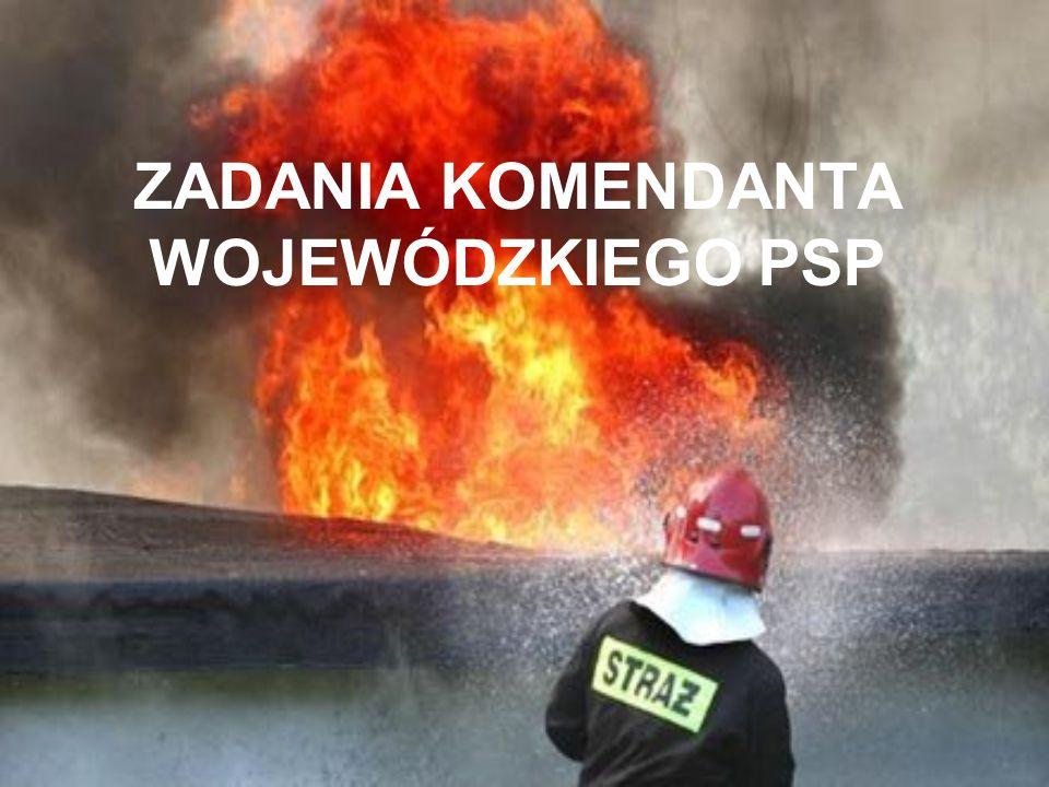 Zadania i kompetencje PSP na obszarze województwa wykonują: wojewoda przy pomocy komendanta wojewódzkiego Państwowej Straży Pożarnej, jako kierownika