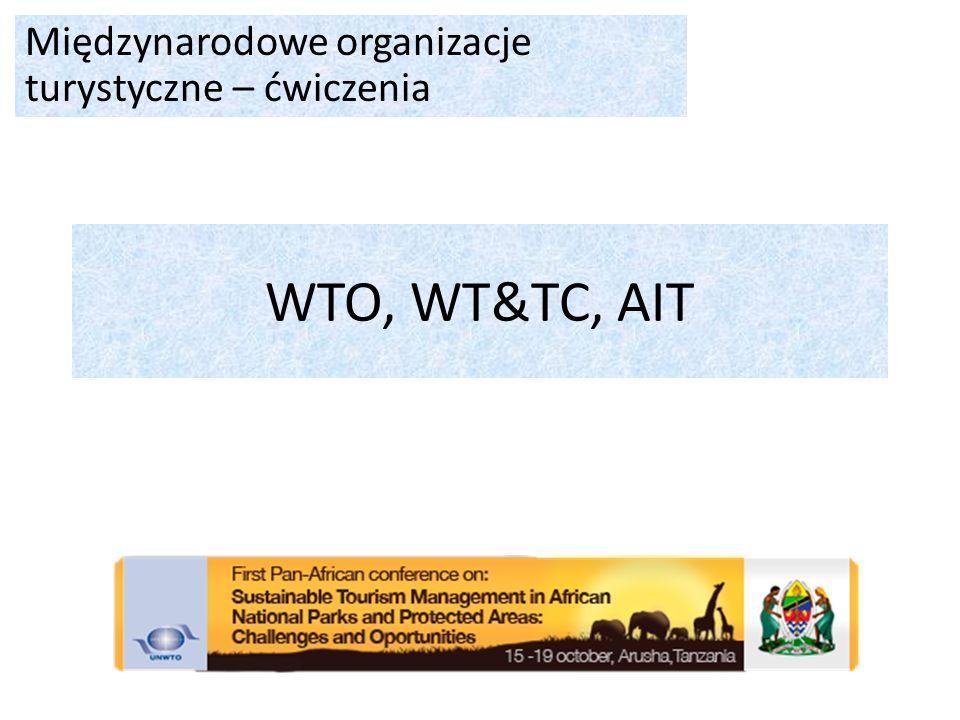 WTO, WT&TC, AIT Międzynarodowe organizacje turystyczne – ćwiczenia