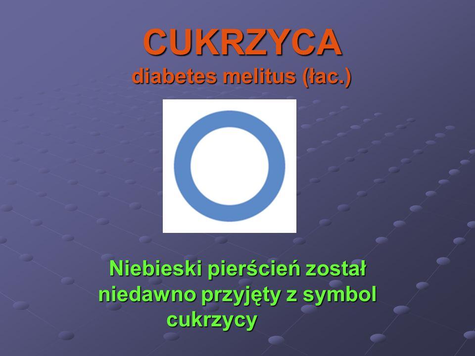 CUKRZYCA diabetes melitus (łac.) Niebieski pierścień został niedawno przyjęty z symbol cukrzycy