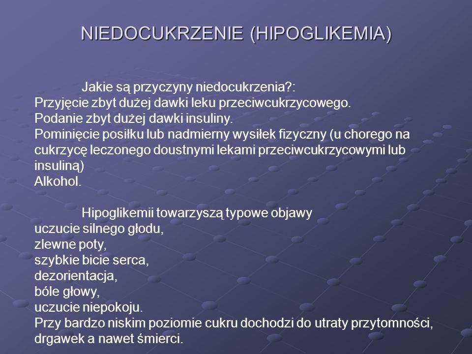 NIEDOCUKRZENIE (HIPOGLIKEMIA) Jakie są przyczyny niedocukrzenia?: Przyjęcie zbyt dużej dawki leku przeciwcukrzycowego. Podanie zbyt dużej dawki insuli