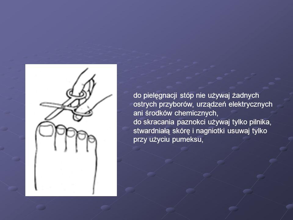 do pielęgnacji stóp nie używaj żadnych ostrych przyborów, urządzeń elektrycznych ani środków chemicznych, do skracania paznokci używaj tylko pilnika,