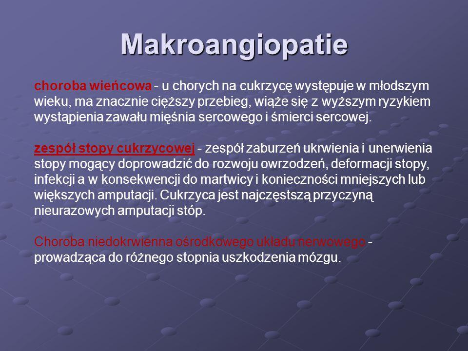 Makroangiopatie choroba wieńcowa - u chorych na cukrzycę występuje w młodszym wieku, ma znacznie cięższy przebieg, wiąże się z wyższym ryzykiem wystąp