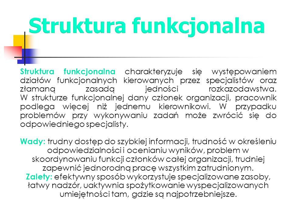 Struktura funkcjonalna charakteryzuje się występowaniem działów funkcjonalnych kierowanych przez specjalistów oraz złamaną zasadą jedności rozkazodaws