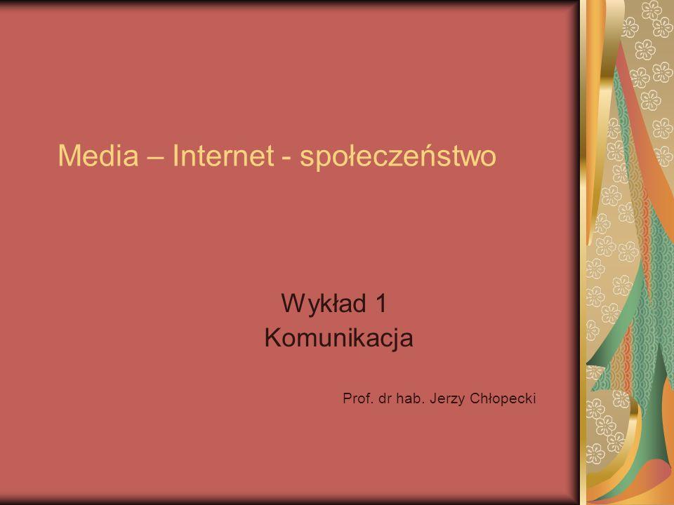 Media – Internet - społeczeństwo Wykład 1 Komunikacja Prof. dr hab. Jerzy Chłopecki