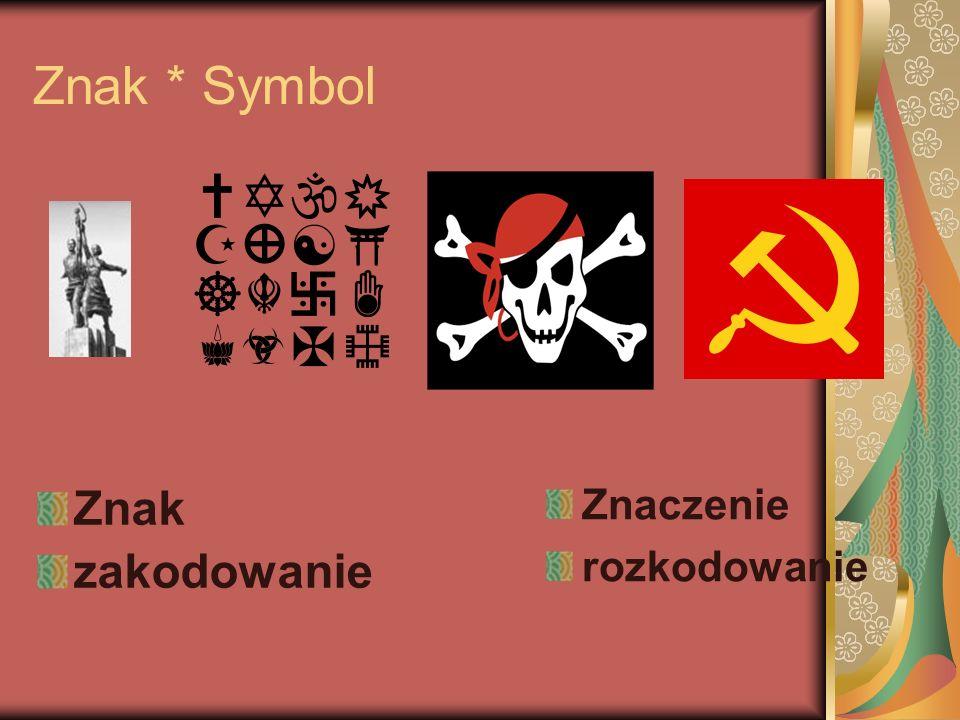 Znak * Symbol Znak zakodowanie Znaczenie rozkodowanie