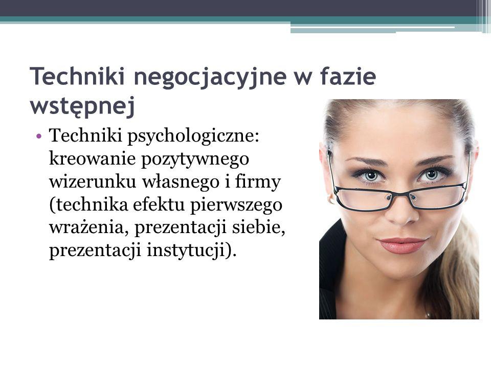 Techniki negocjacyjne w fazie wstępnej Techniki psychologiczne: kreowanie pozytywnego wizerunku własnego i firmy (technika efektu pierwszego wrażenia,