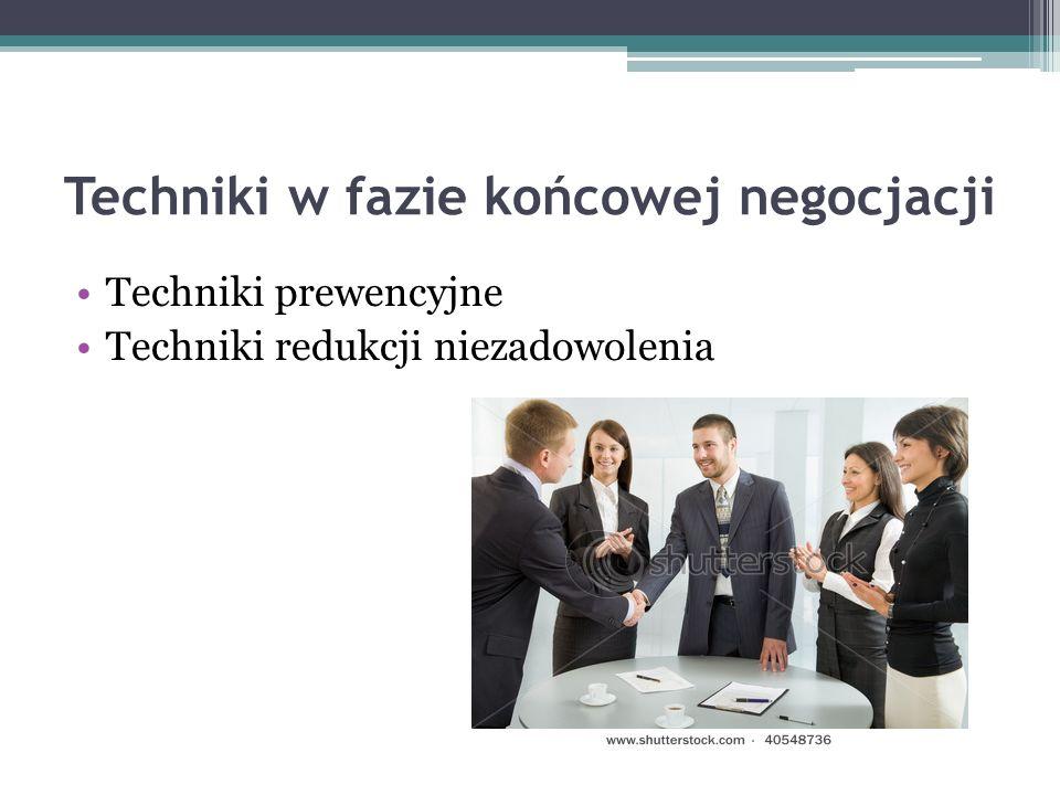 Techniki w fazie końcowej negocjacji Techniki prewencyjne Techniki redukcji niezadowolenia