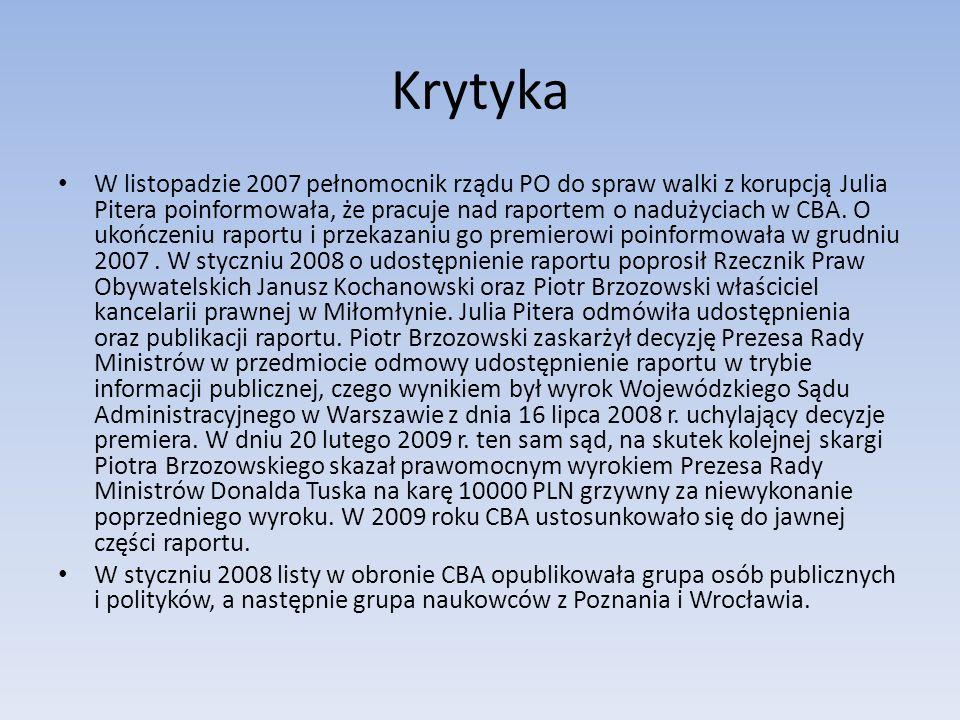 Krytyka W listopadzie 2007 pełnomocnik rządu PO do spraw walki z korupcją Julia Pitera poinformowała, że pracuje nad raportem o nadużyciach w CBA.