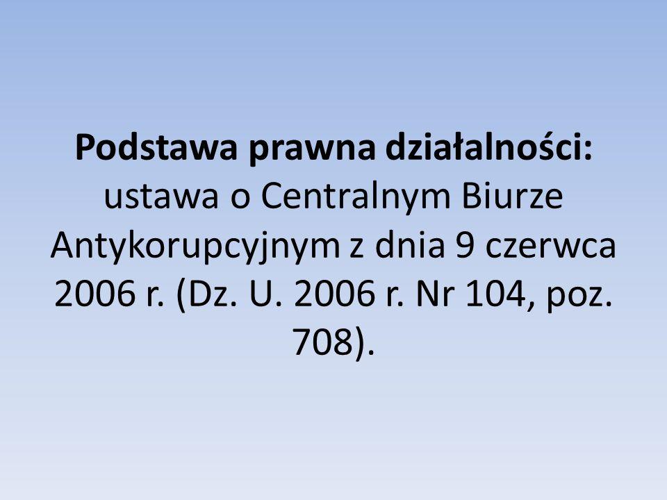 Podstawa prawna działalności: ustawa o Centralnym Biurze Antykorupcyjnym z dnia 9 czerwca 2006 r. (Dz. U. 2006 r. Nr 104, poz. 708).