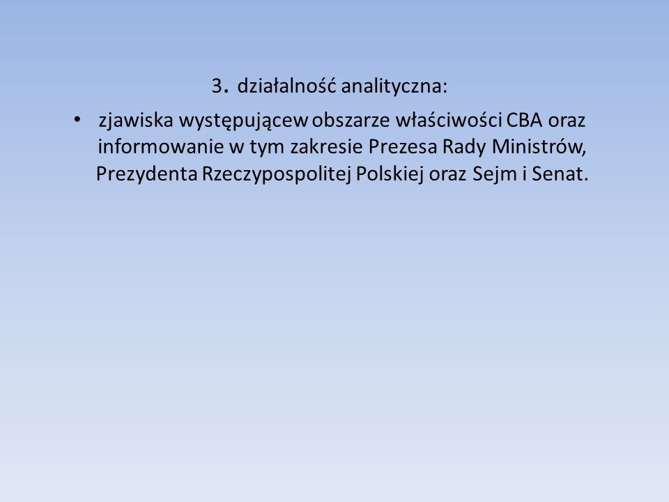 3. działalność analityczna: zjawiska występującew obszarze właściwości CBA oraz informowanie w tym zakresie Prezesa Rady Ministrów, Prezydenta Rzeczyp