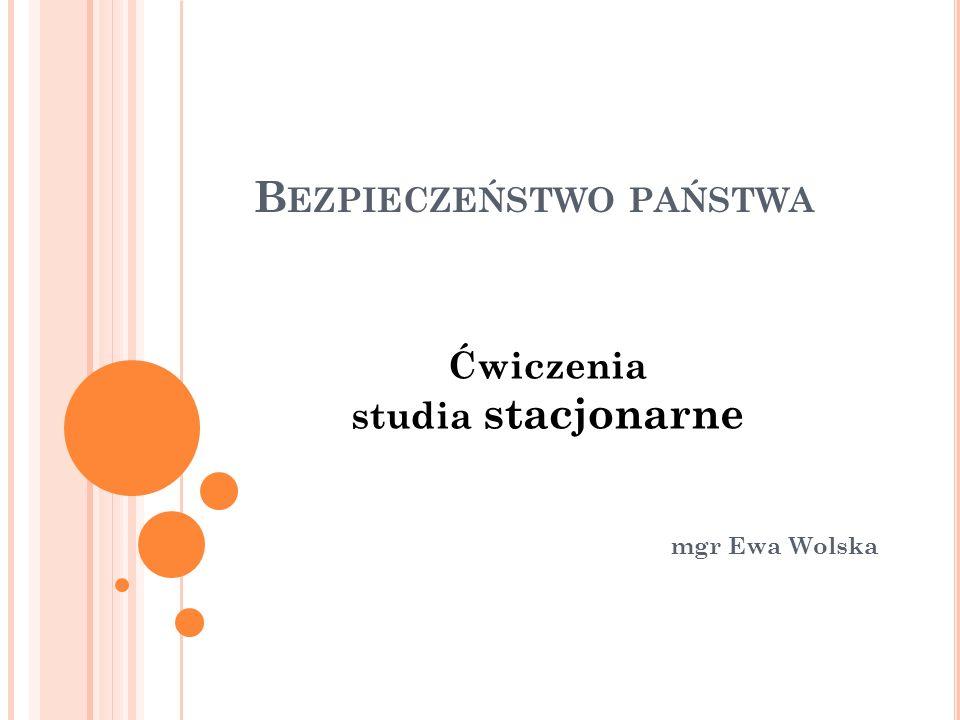 B EZPIECZEŃSTWO PAŃSTWA mgr Ewa Wolska Ćwiczenia studia stacjonarne