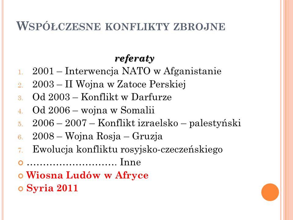 W SPÓŁCZESNE KONFLIKTY ZBROJNE referaty 1. 2001 – Interwencja NATO w Afganistanie 2. 2003 – II Wojna w Zatoce Perskiej 3. Od 2003 – Konflikt w Darfurz