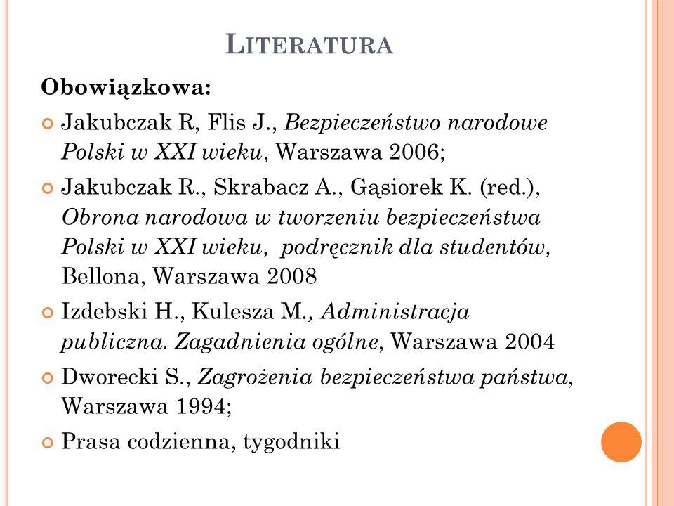 U ZUPEŁNIAJĄCA : Abram M., Quo vadis Trzecie tysiąclecie, Warszawa 2002; Brzeziński Z., Wielka szachownica, Warszawa 1998; Dworecki S., Od konfliktu do wojny, Warszawa 1996; Gawliczek P., Pawłowski J., Zagrożenia asymetryczne, Warszawa (AON) 2003; Gryz J., Kitler W., System reagowania kryzysowego, Warszawa 2007; Kaczmarek J., Bezpieczny świat.