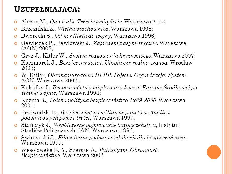 U ZUPEŁNIAJĄCA : Abram M., Quo vadis Trzecie tysiąclecie, Warszawa 2002; Brzeziński Z., Wielka szachownica, Warszawa 1998; Dworecki S., Od konfliktu d
