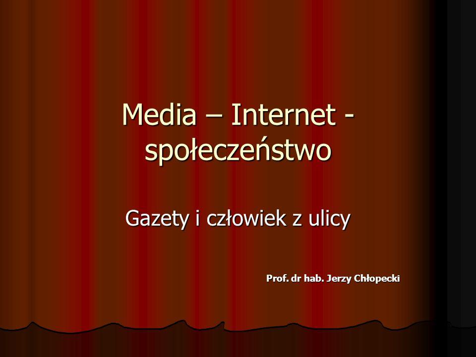 Media – Internet - społeczeństwo Gazety i człowiek z ulicy Prof. dr hab. Jerzy Chłopecki