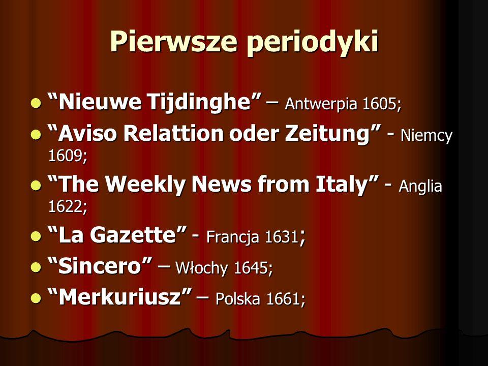 Pierwsze periodyki Nieuwe Tijdinghe – Antwerpia 1605; Nieuwe Tijdinghe – Antwerpia 1605; Aviso Relattion oder Zeitung - Niemcy 1609; Aviso Relattion o