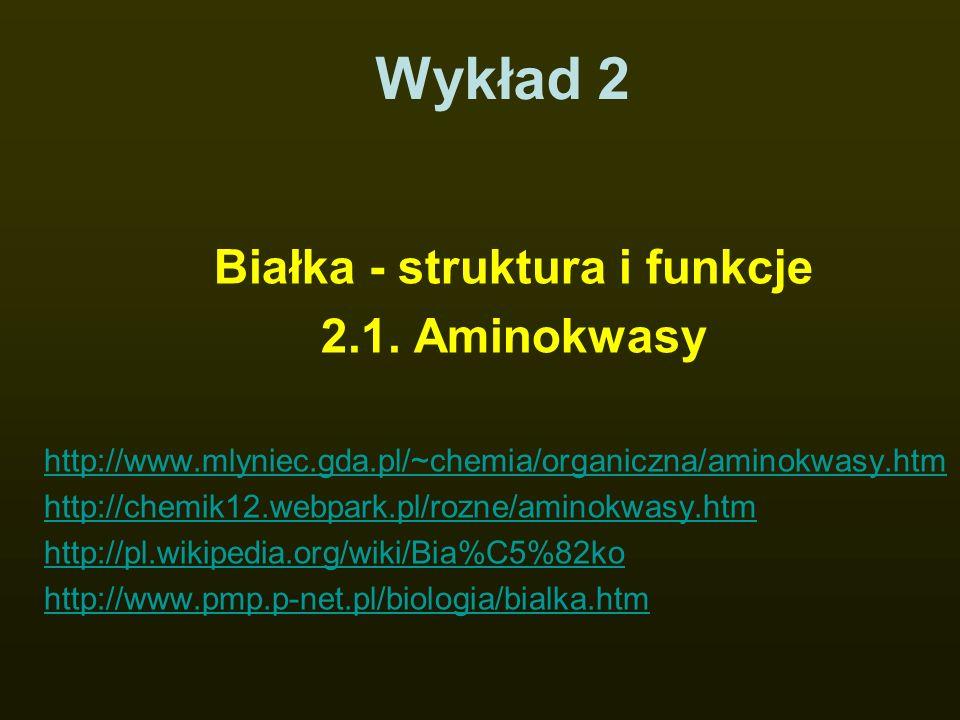 Wykład 2 Białka - struktura i funkcje 2.1. Aminokwasy http://www.mlyniec.gda.pl/~chemia/organiczna/aminokwasy.htm http://chemik12.webpark.pl/rozne/ami