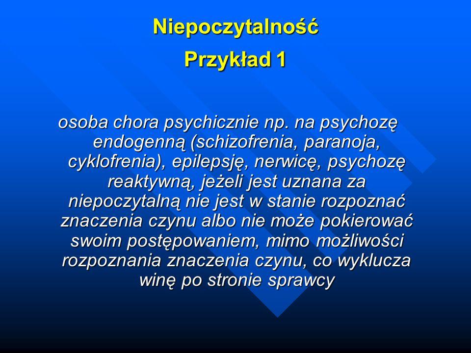 Niepoczytalność Przykład 1 osoba chora psychicznie np.
