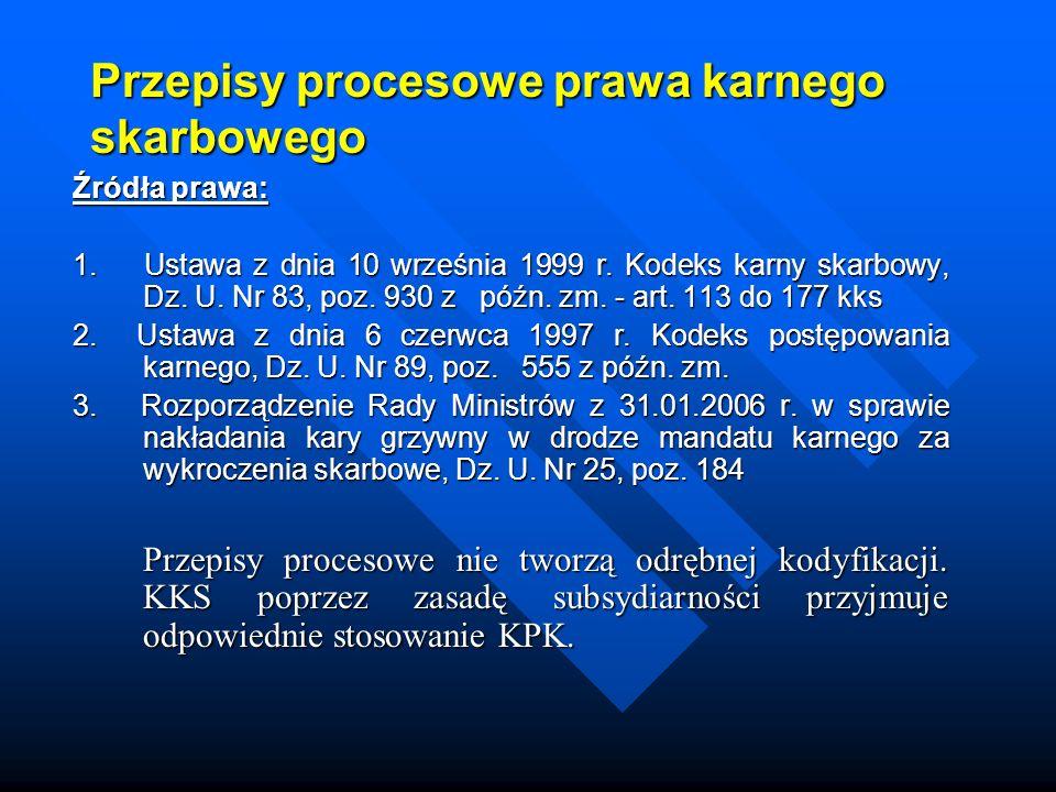 Przepisy procesowe prawa karnego skarbowego Źródła prawa: 1.