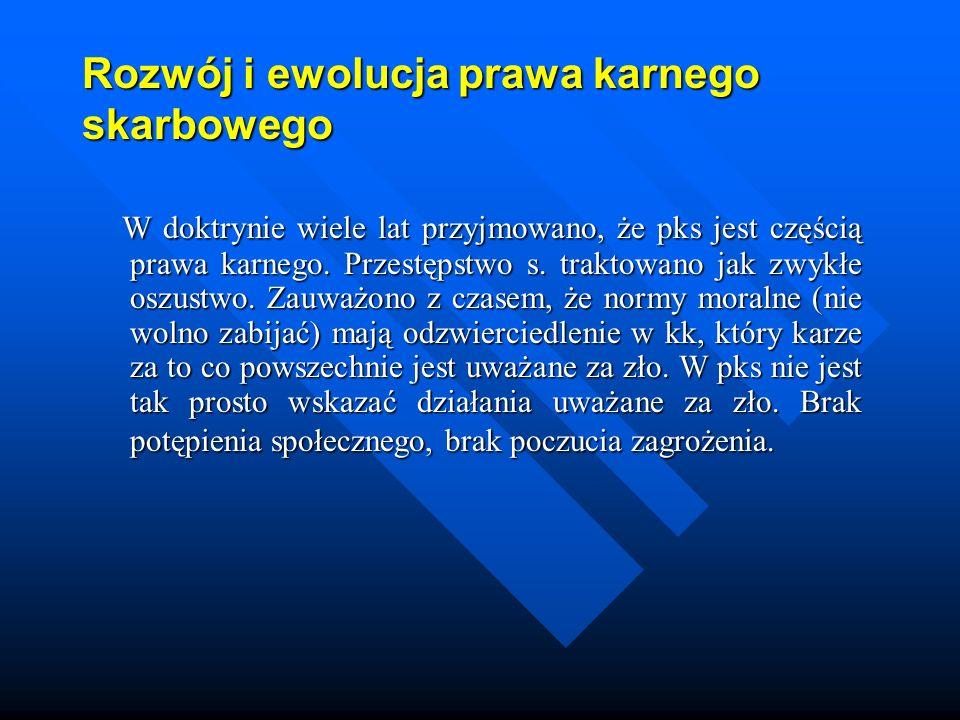 Ewolucja prawa karnego skarbowego Pierwsza polska ustawa karna skarbowa – 1926 – pierwsza regulacja karna po zaborach.