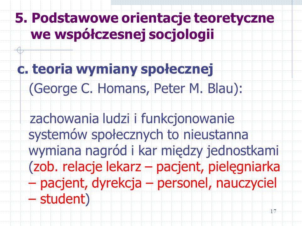 5. Podstawowe orientacje teoretyczne we współczesnej socjologii c. teoria wymiany społecznej (George C. Homans, Peter M. Blau): zachowania ludzi i fun