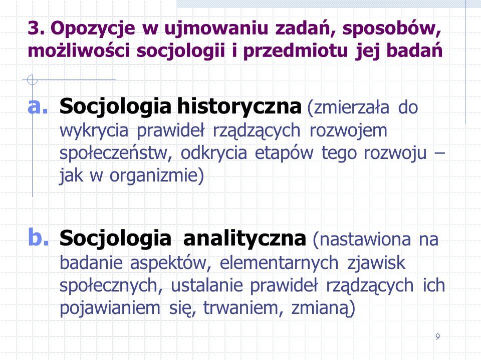 a. Socjologia historyczna (zmierzała do wykrycia prawideł rządzących rozwojem społeczeństw, odkrycia etapów tego rozwoju – jak w organizmie) b. Socjol