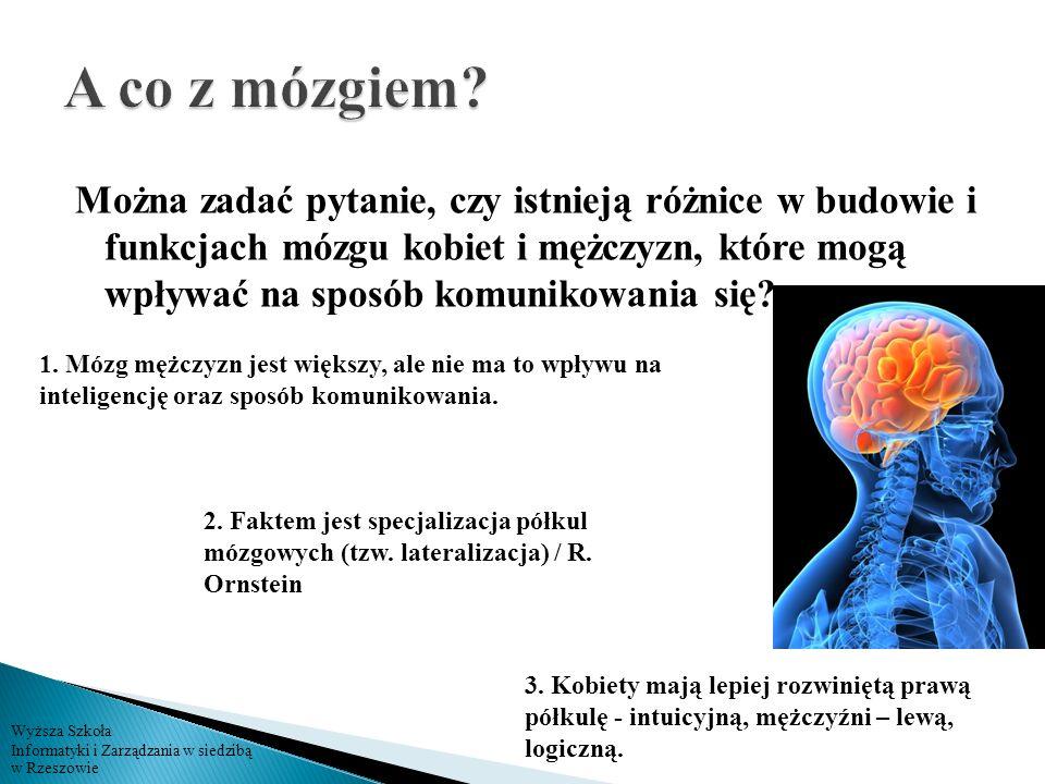 Wyższa Szkoła Informatyki i Zarządzania w siedzibą w Rzeszowie Można zadać pytanie, czy istnieją różnice w budowie i funkcjach mózgu kobiet i mężczyzn