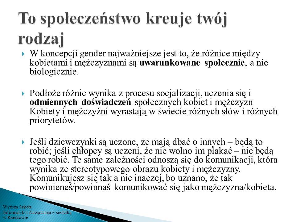 Wyższa Szkoła Informatyki i Zarządzania w siedzibą w Rzeszowie W koncepcji gender najważniejsze jest to, że różnice między kobietami i mężczyznami są