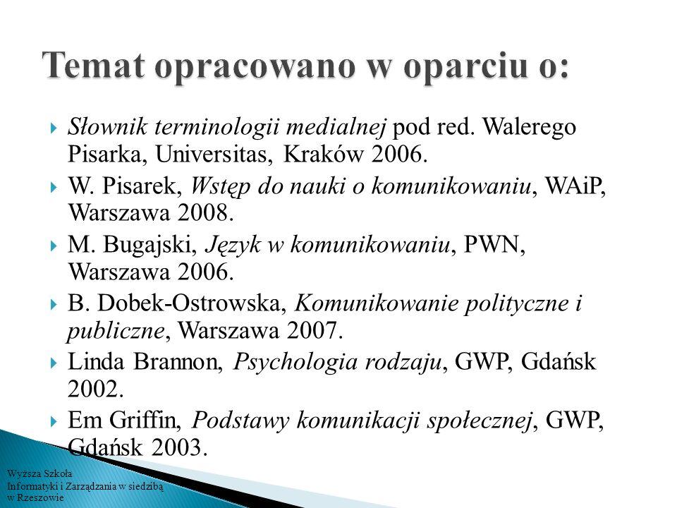 Wyższa Szkoła Informatyki i Zarządzania w siedzibą w Rzeszowie Słownik terminologii medialnej pod red. Walerego Pisarka, Universitas, Kraków 2006. W.