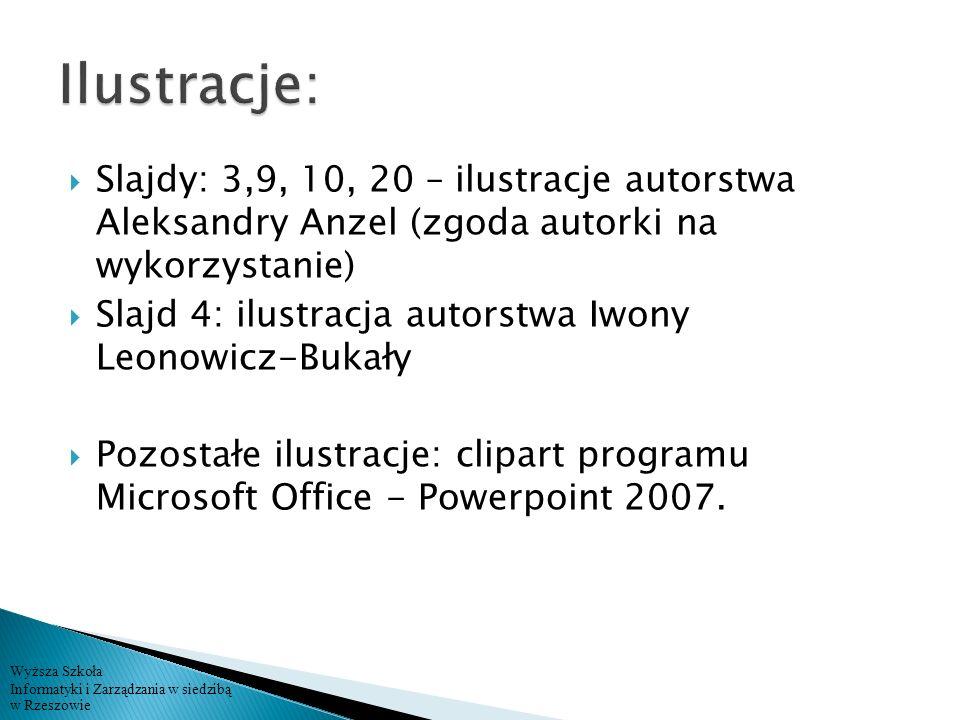 Wyższa Szkoła Informatyki i Zarządzania w siedzibą w Rzeszowie Slajdy: 3,9, 10, 20 – ilustracje autorstwa Aleksandry Anzel (zgoda autorki na wykorzyst