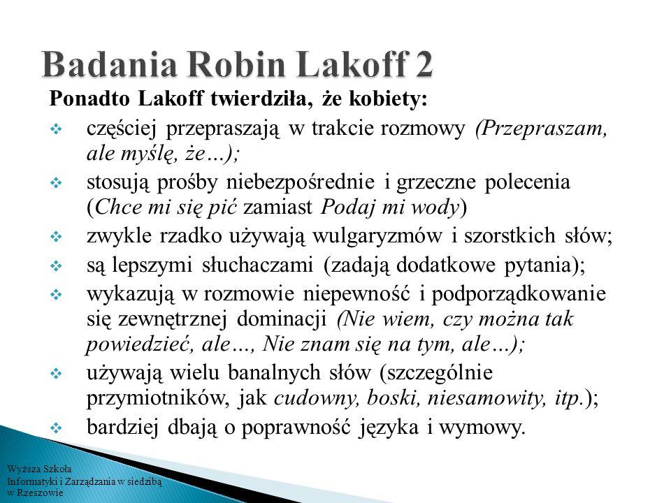 Wyższa Szkoła Informatyki i Zarządzania w siedzibą w Rzeszowie Ponadto Lakoff twierdziła, że kobiety: częściej przepraszają w trakcie rozmowy (Przepra