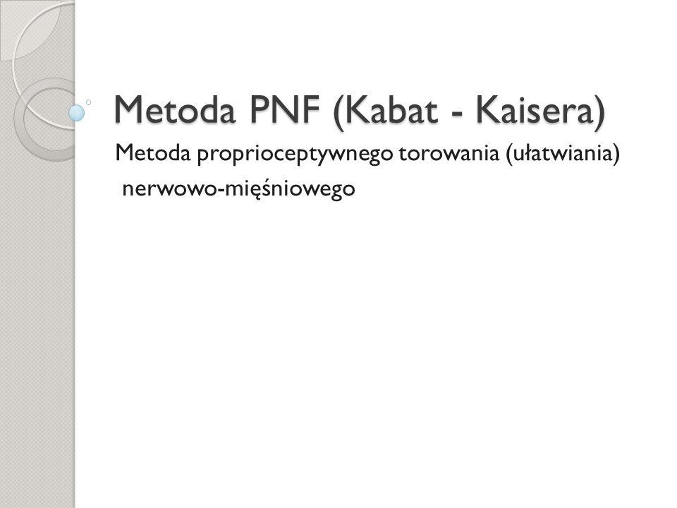 Metoda PNF (Kabat - Kaisera) Metoda proprioceptywnego torowania (ułatwiania) nerwowo-mięśniowego