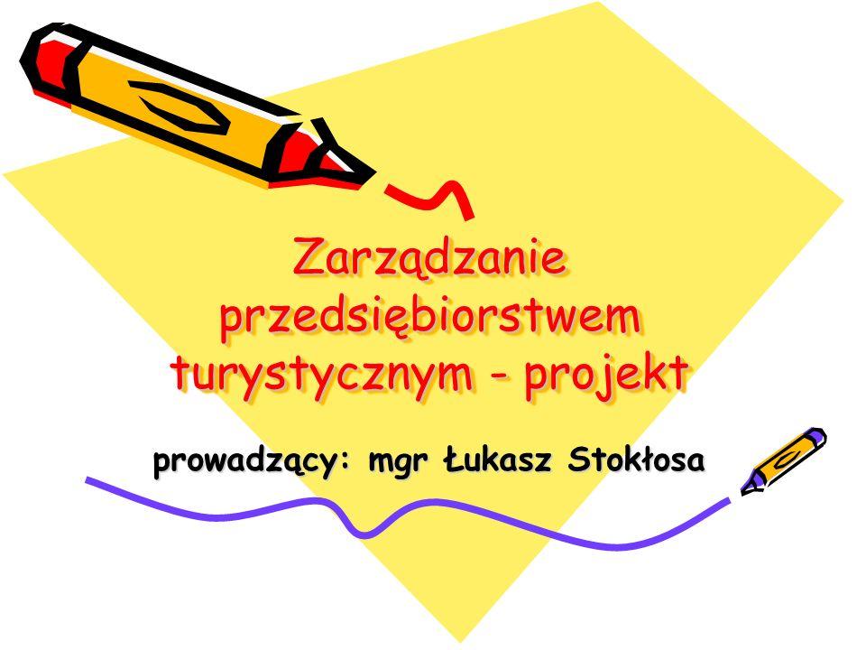 Zarządzanie przedsiębiorstwem turystycznym - projekt prowadzący: mgr Łukasz Stokłosa