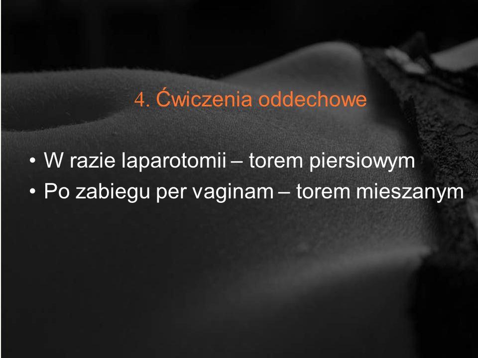 4. Ćwiczenia oddechowe W razie laparotomii – torem piersiowym Po zabiegu per vaginam – torem mieszanym