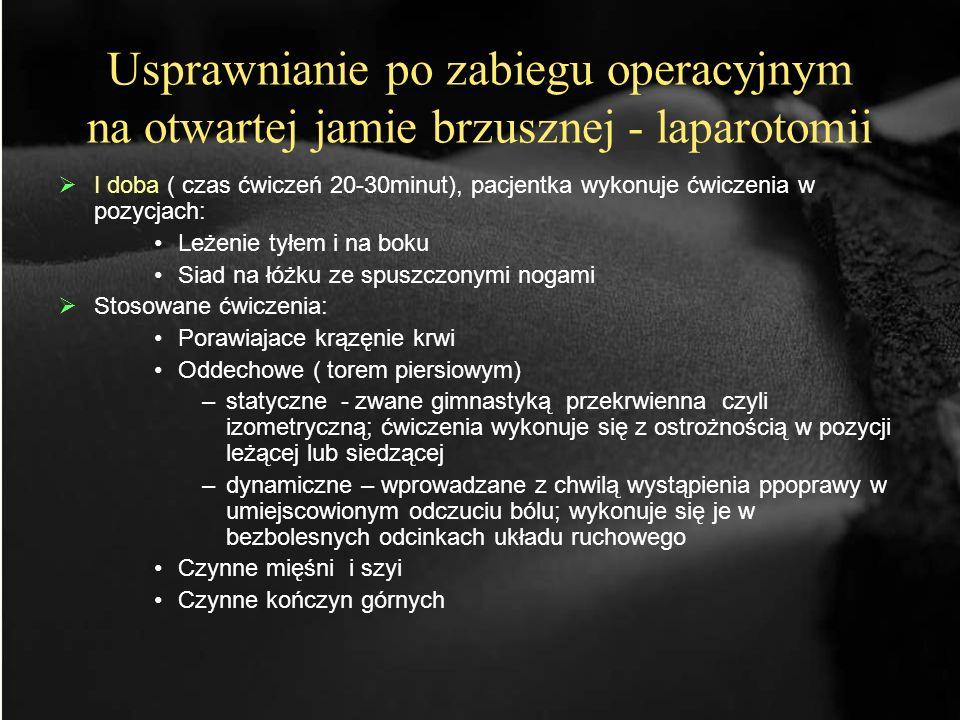 Usprawnianie po zabiegu operacyjnym na otwartej jamie brzusznej - laparotomii I doba ( czas ćwiczeń 20-30minut), pacjentka wykonuje ćwiczenia w pozycj