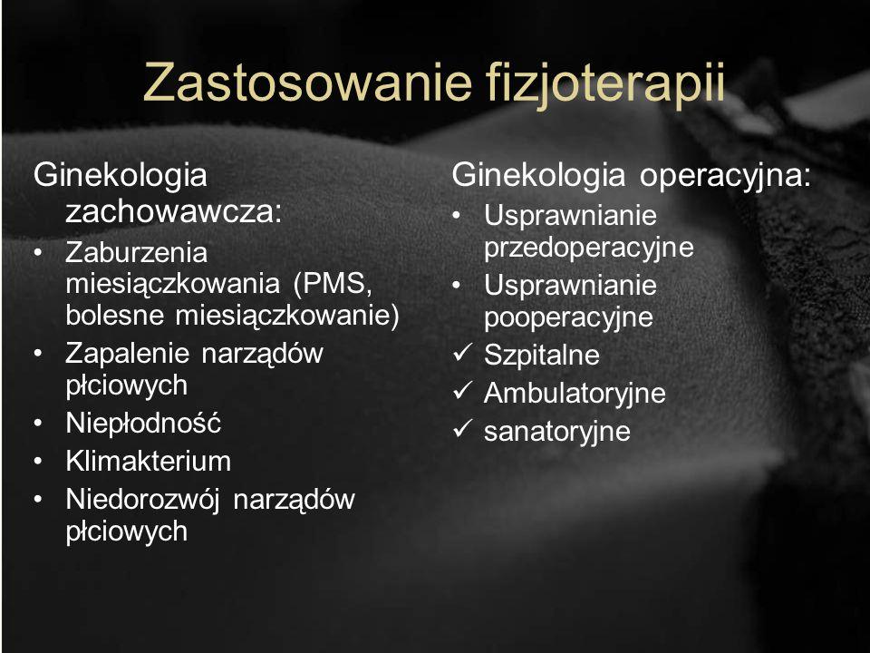 Zastosowanie fizjoterapii Ginekologia zachowawcza: Zaburzenia miesiączkowania (PMS, bolesne miesiączkowanie) Zapalenie narządów płciowych Niepłodność