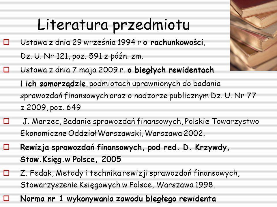 Literatura przedmiotu Ustawa z dnia 29 września 1994 r o rachunkowości, Dz. U. Nr 121, poz. 591 z późn. zm. Ustawa z dnia 7 maja 2009 r. o biegłych re