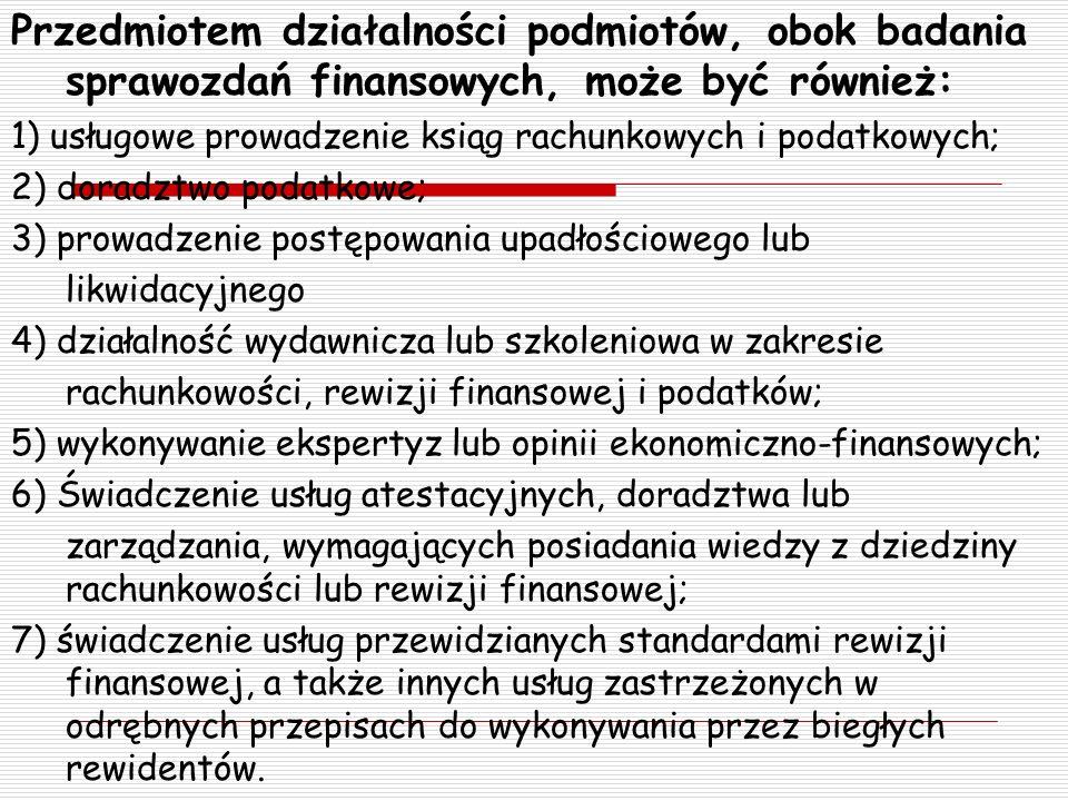 Przedmiotem działalności podmiotów, obok badania sprawozdań finansowych, może być również: 1) usługowe prowadzenie ksiąg rachunkowych i podatkowych; 2