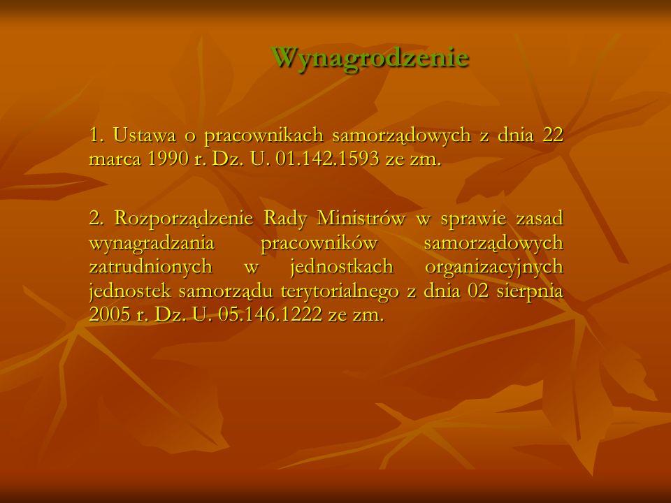 Wynagrodzenie 1. Ustawa o pracownikach samorządowych z dnia 22 marca 1990 r. Dz. U. 01.142.1593 ze zm. 2. Rozporządzenie Rady Ministrów w sprawie zasa