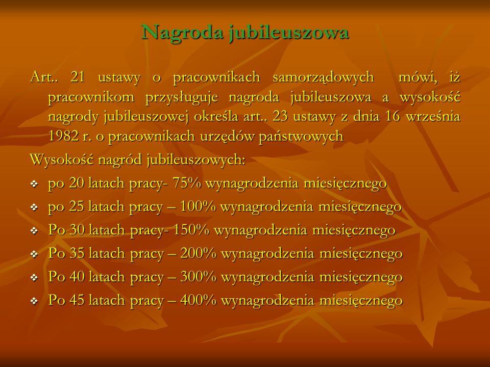 Nagroda jubileuszowa Art.. 21 ustawy o pracownikach samorządowych mówi, iż pracownikom przysługuje nagroda jubileuszowa a wysokość nagrody jubileuszow