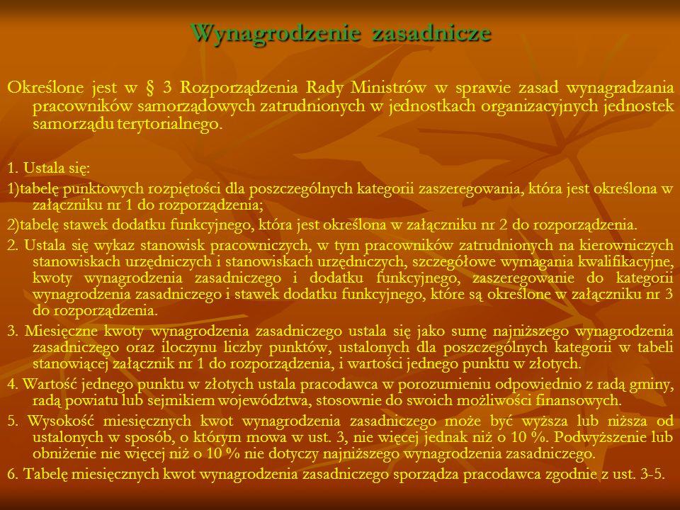 Wynagrodzenie zasadnicze Określone jest w § 3 Rozporządzenia Rady Ministrów w sprawie zasad wynagradzania pracowników samorządowych zatrudnionych w je