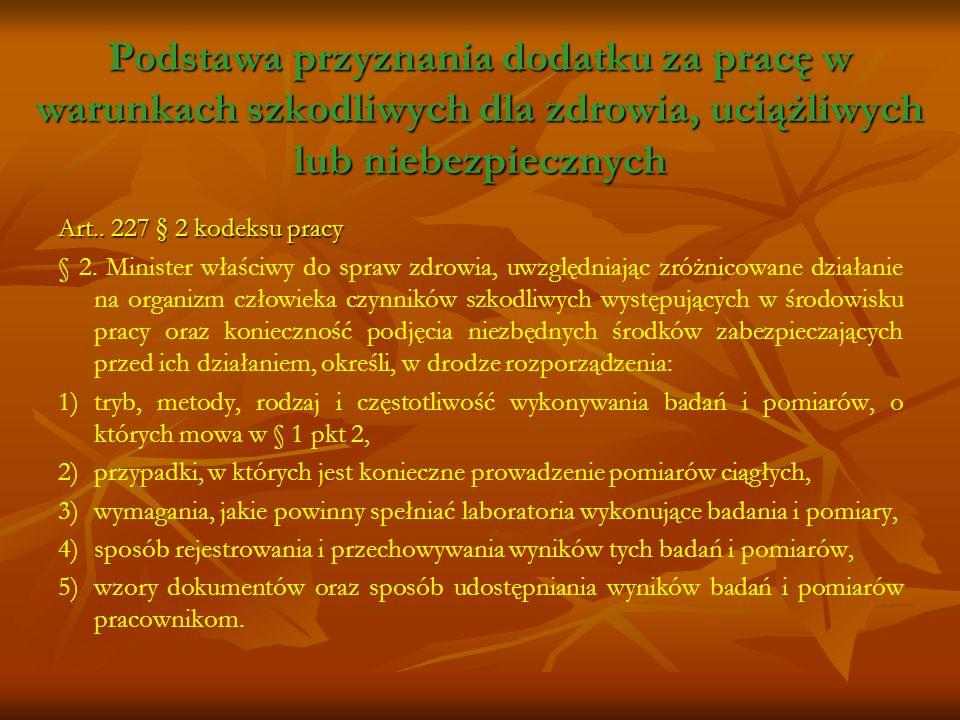 Podstawa przyznania dodatku za pracę w warunkach szkodliwych dla zdrowia, uciążliwych lub niebezpiecznych Art.. 227 § 2 kodeksu pracy § 2. Minister wł