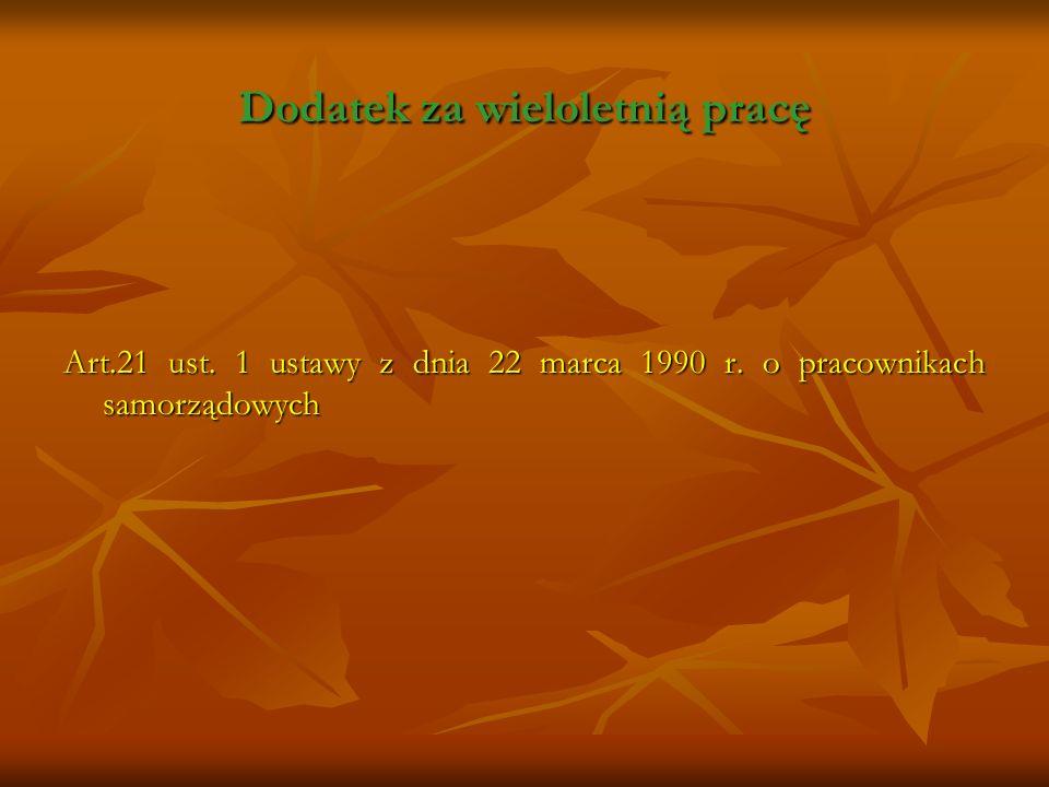 Dodatek za wieloletnią pracę Art.21 ust. 1 ustawy z dnia 22 marca 1990 r. o pracownikach samorządowych