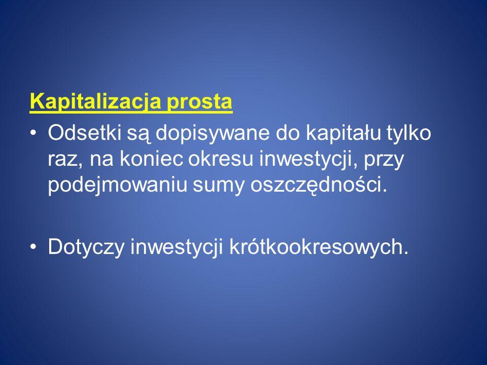 Kapitalizacja prosta - zastosowanie Lokaty krótkoterminowe (do roku) Bony skarbowe (1 – 52 tygodnie) Kredyt kupiecki Faktoring
