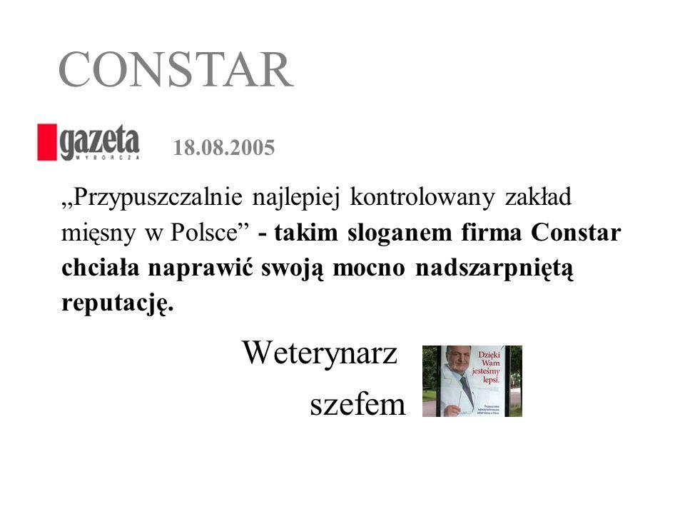 18.08.2005 Przypuszczalnie najlepiej kontrolowany zakład mięsny w Polsce - takim sloganem firma Constar chciała naprawić swoją mocno nadszarpniętą rep