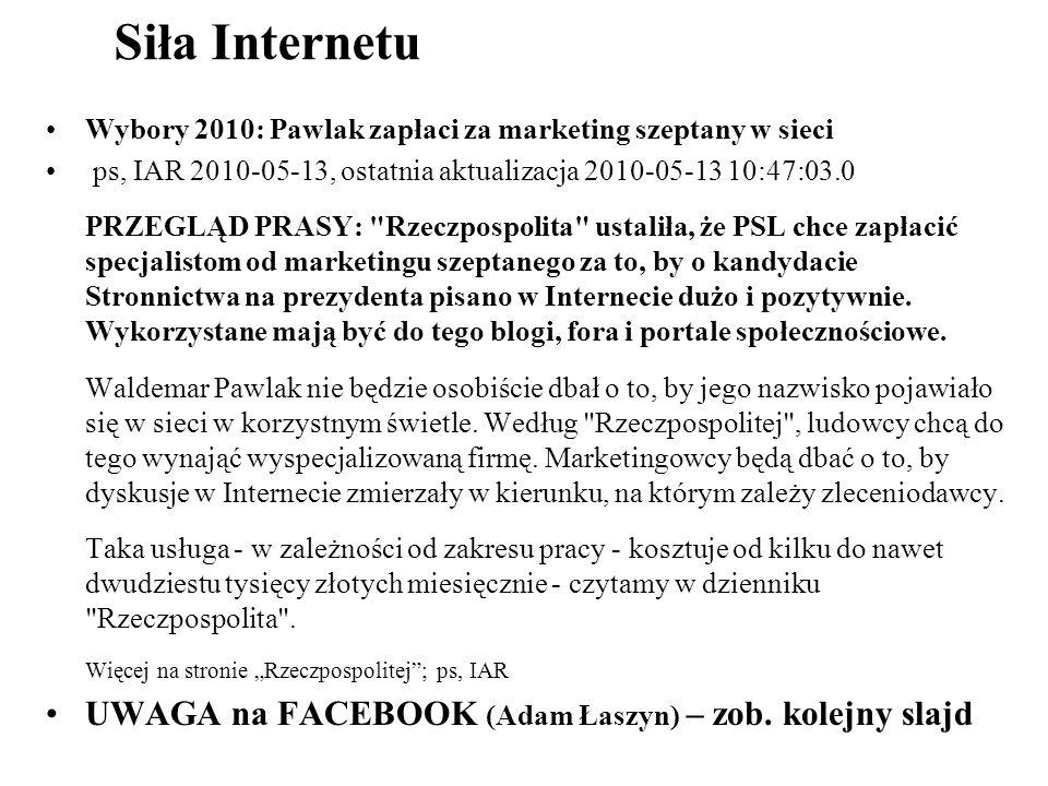 Siła Internetu Wybory 2010: Pawlak zapłaci za marketing szeptany w sieci ps, IAR 2010-05-13, ostatnia aktualizacja 2010-05-13 10:47:03.0 PRZEGLĄD PRAS